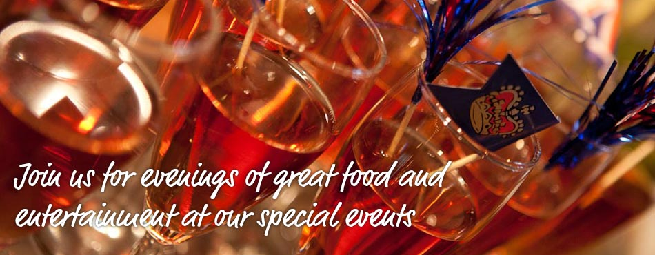Join us for evenings of great food and entertainment at our special events
